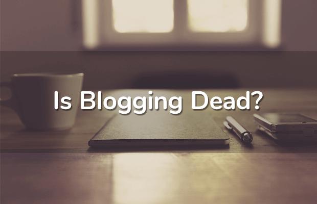 is blogging dead in 2020