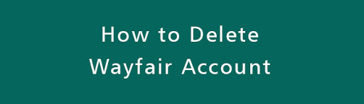Delete Wayfair Account